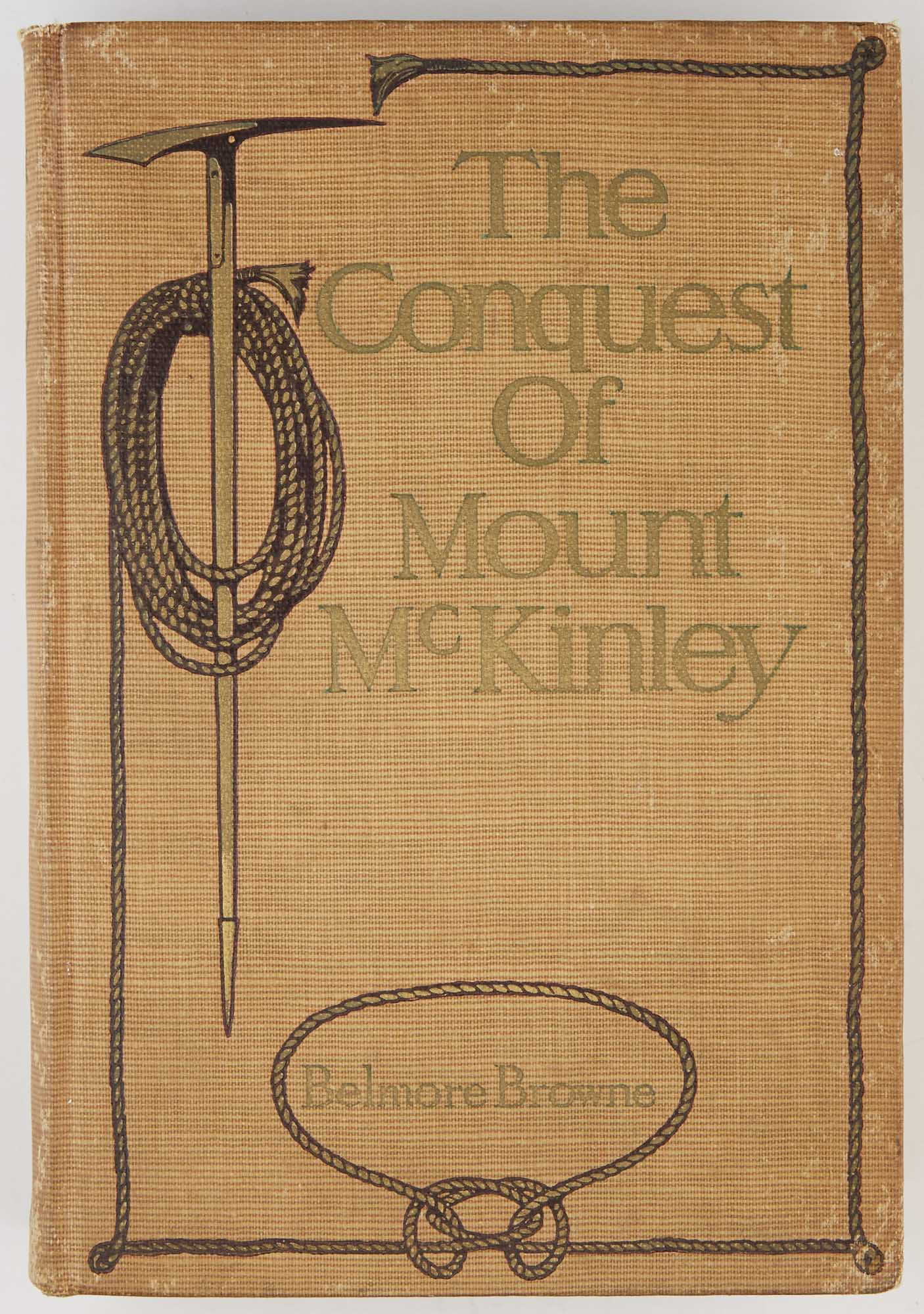 Lot image - [ALASKA]  BROWNE, BELMORE. The Conquest of Mount McKinley: the Story of Three Expeditions through the Alaskan Wilderness to Mount McKinley, North Americas Highest and Most Inaccessible Mountain.