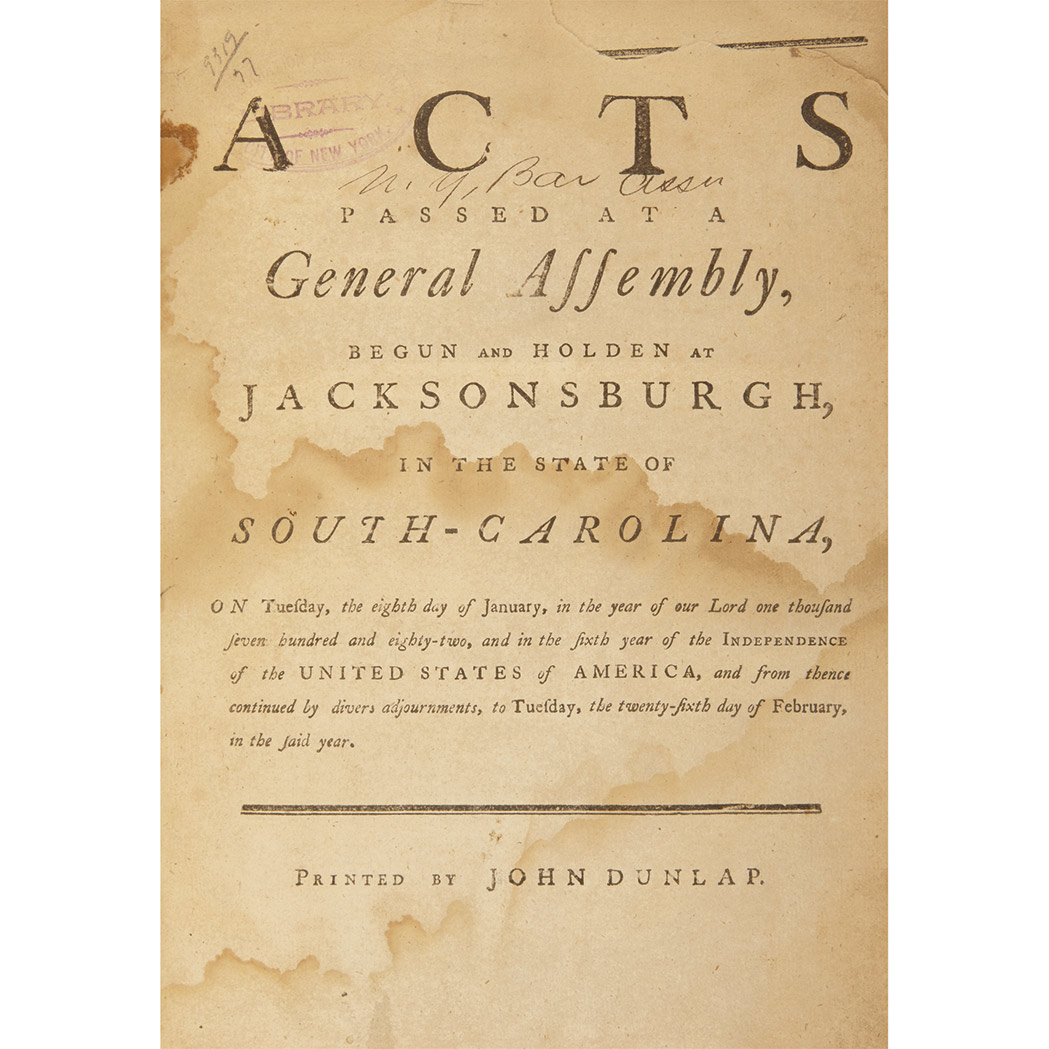 Lot image - [SOUTH CAROLINA]  Acts passed at a General Assembly, begun and holden at Jacksonsburgh, in the state of South Carolina, on Tuesday, the eighth day of January, in the year of our Lord one thousand seven hundred and eighty-two ...