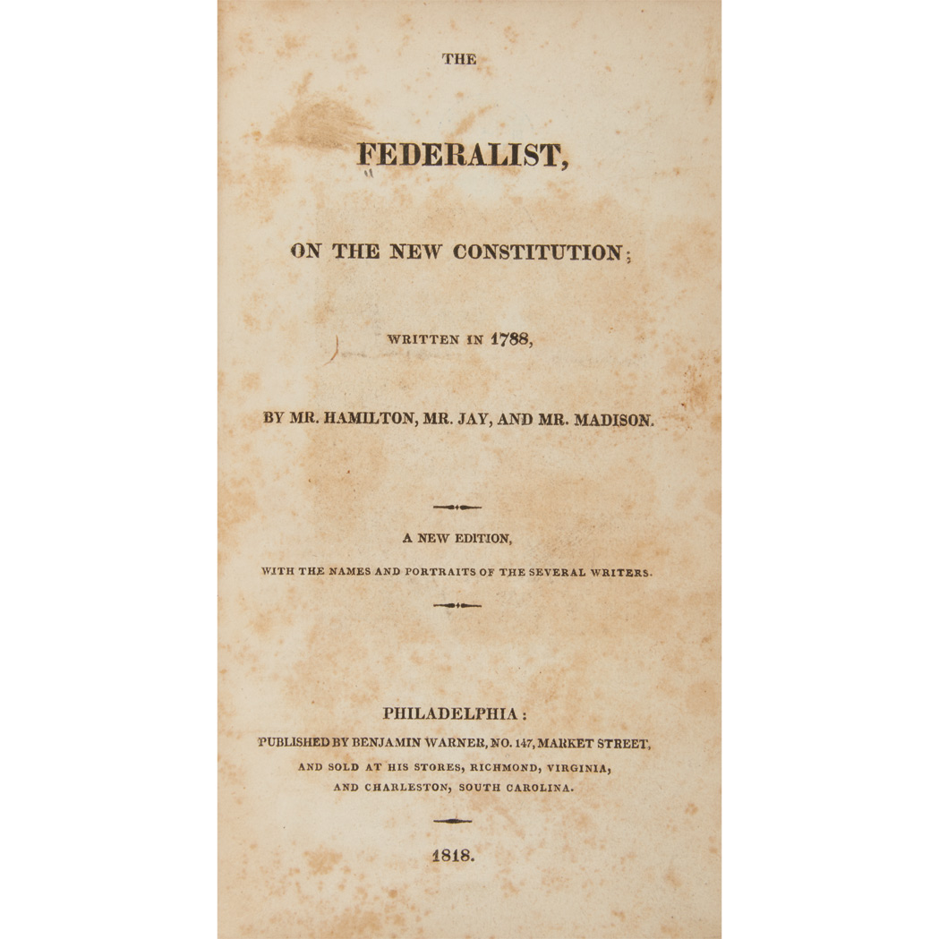 Lot image - HAMILTON, ALEXANDER, MADISON, JAMES and JAY, JOHN  The Federalist: A Collection of Essays Written in Favour of the New Constitution Written in 1788