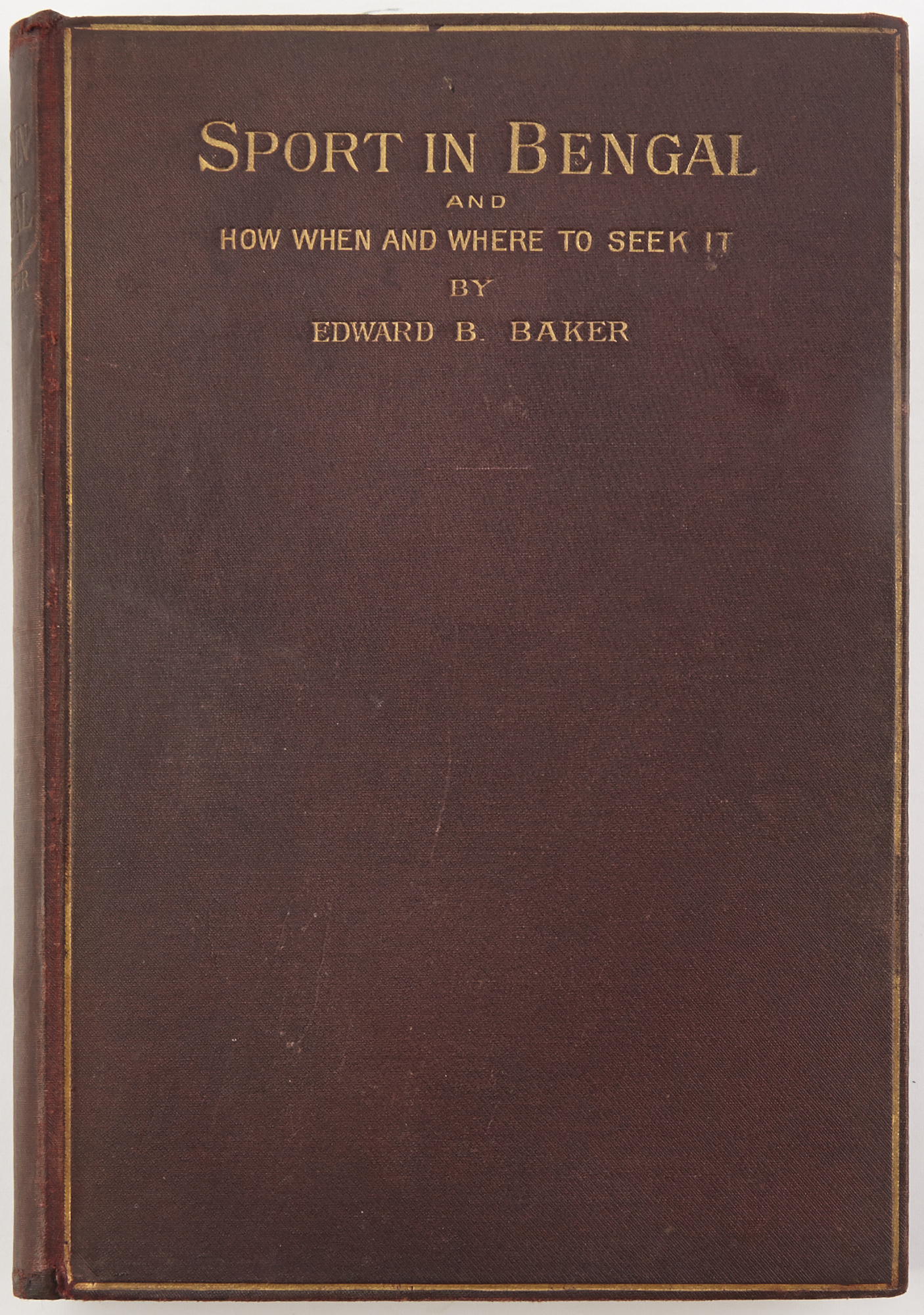 Lot image - BAKER, EDWARD B.  Sport in Bengal and How, When, and Where to Seek It.