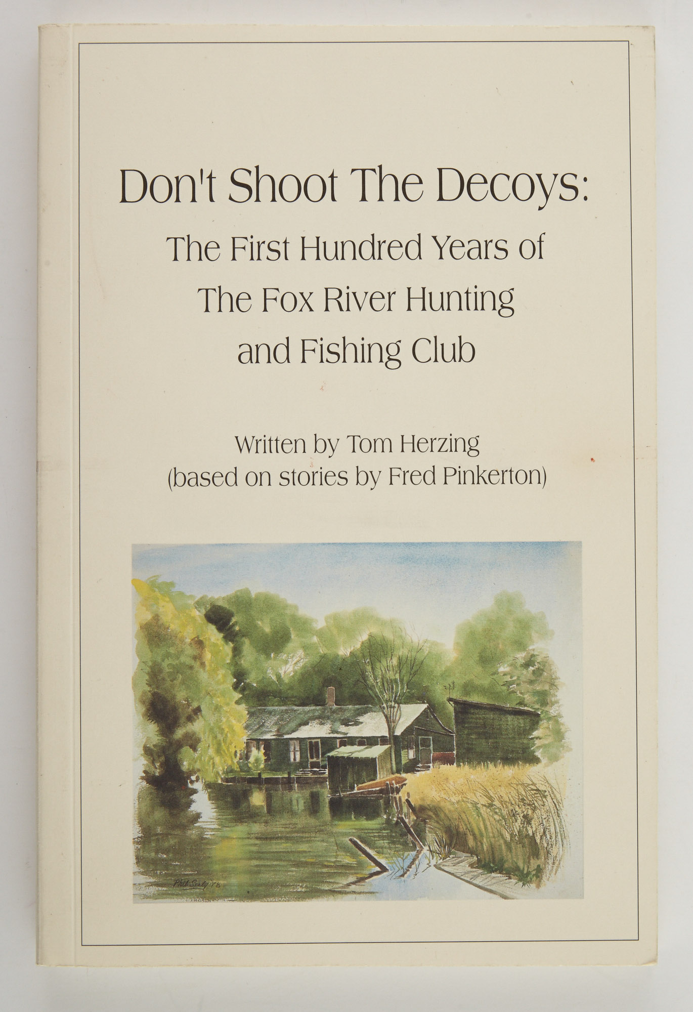 Lot image - [ANGLING CLUB]  HERZING, TOM  Dont Shoot the Decoys: The First Hundred Years of the Fox River Hunting and Fishing Club.