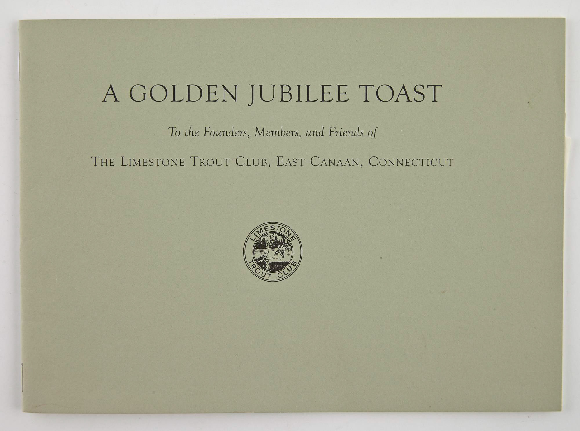 Lot image - [ANGLING CLUB]  A Golden Jubilee Toast To the Founders, Members and Friends of The Limestone Trout Club, East Canaan, Connecticut 1957-2007.