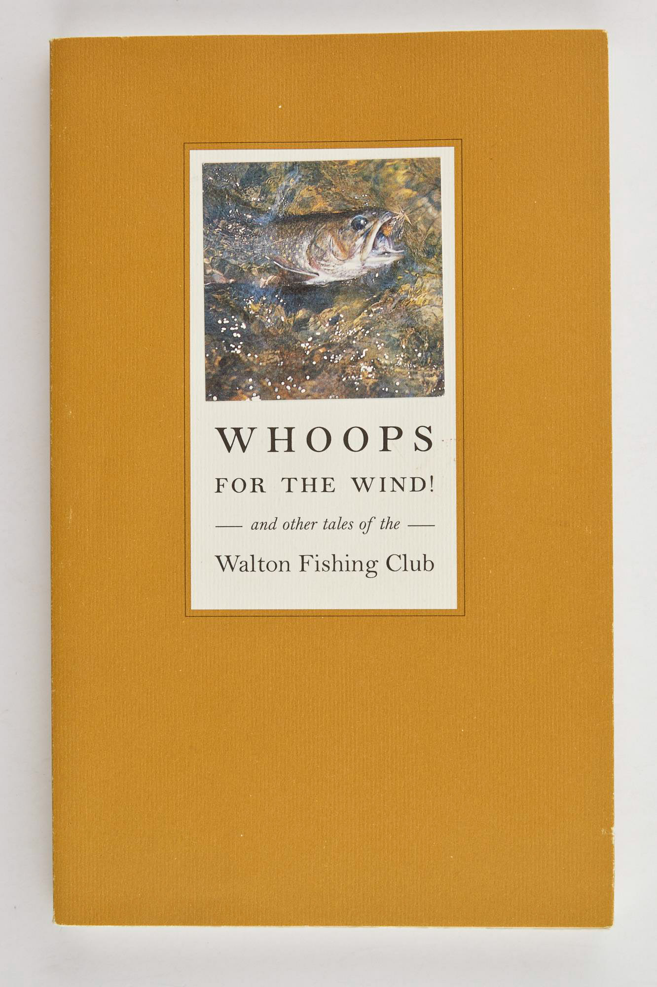 Lot image - [ANGLING CLUB]  BELL, RICHARD G.  Whoops for the Wind! and other tales of the Walton Fishing Club.