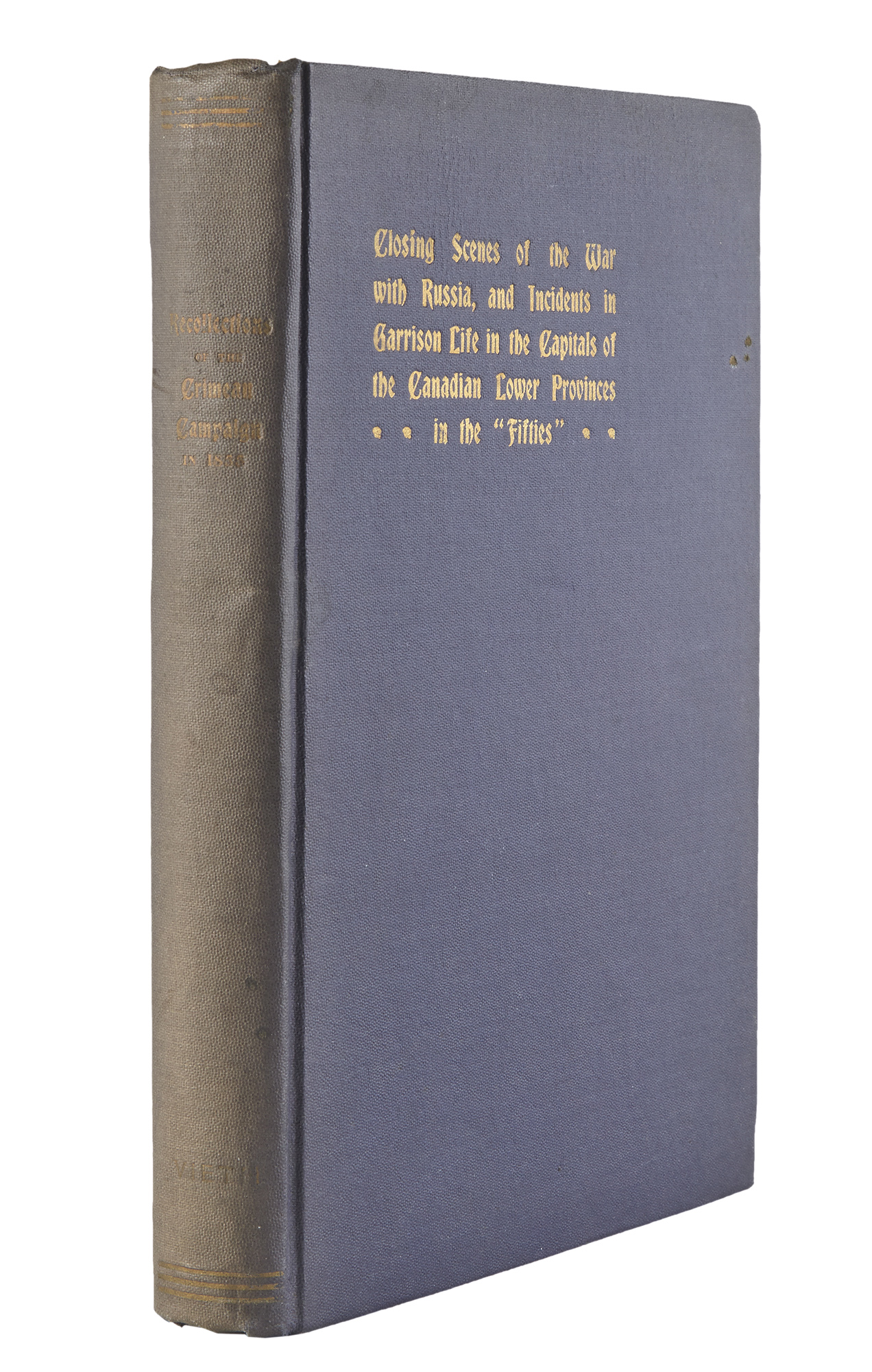 Lot image - [CANADA]  VIETH, FREDERICK H. D. Recollections of the Crimean Campaign and the Expedition to Kinburn in 1855. Including also sporting and dramatic incidents in connection with garrison life in the Canadian lower provinces.