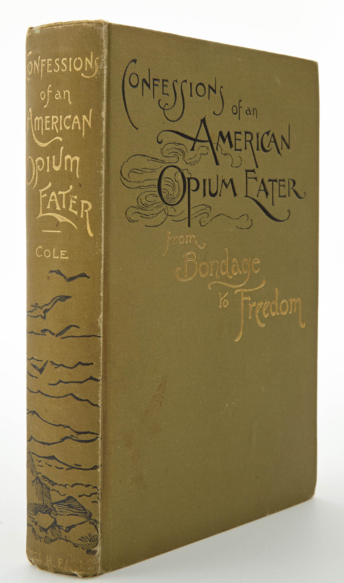 Lot image - [OPIUM]  COLE, HENRY. Confessions of an American Opium Eater: From Bondage to Freedom.