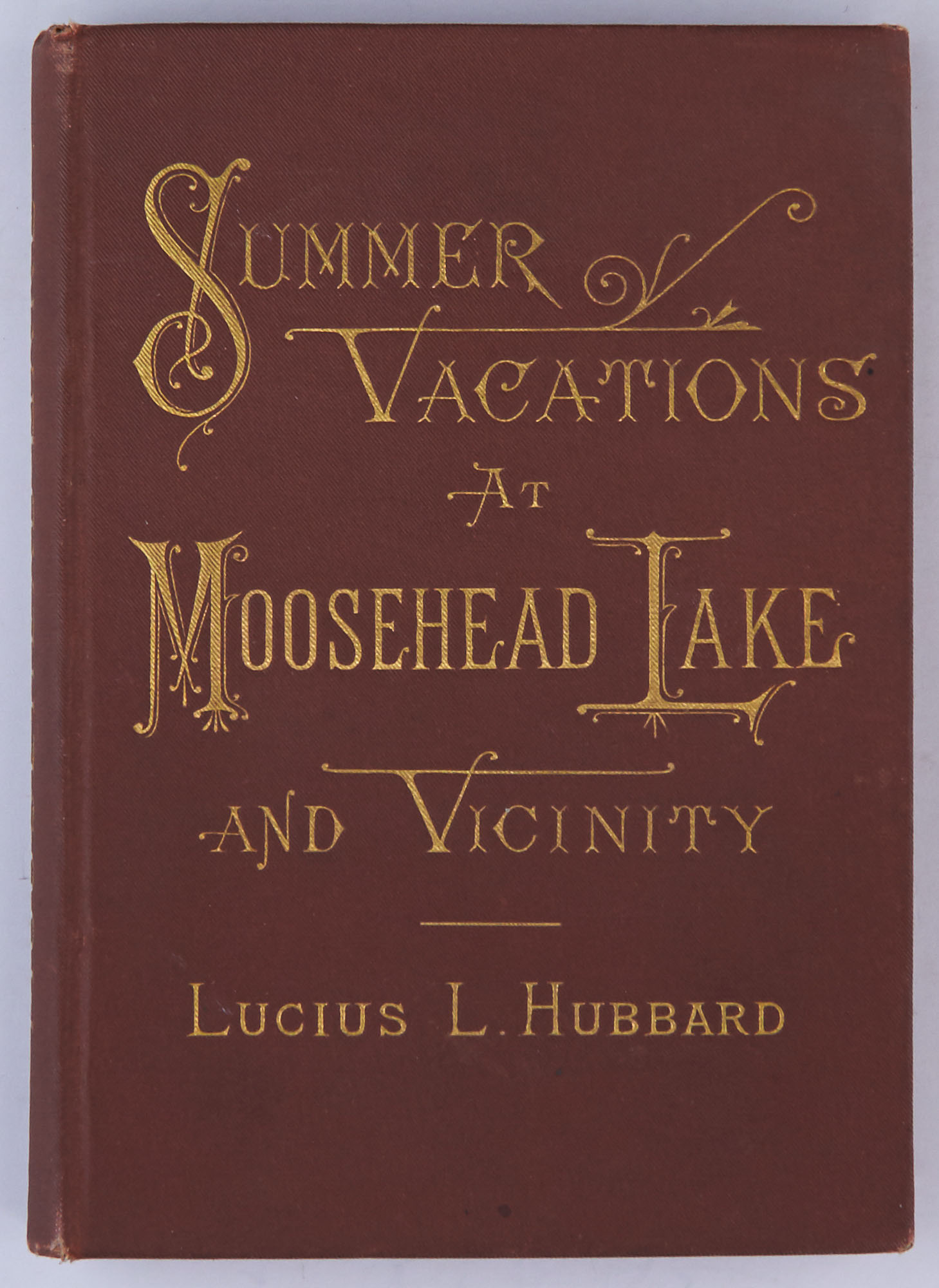 Lot image - HUBBARD, LUCIUS L.  Summer Vacations at Moosehead Lake and Vicinity. A Practical Guide-Book for Tourists...
