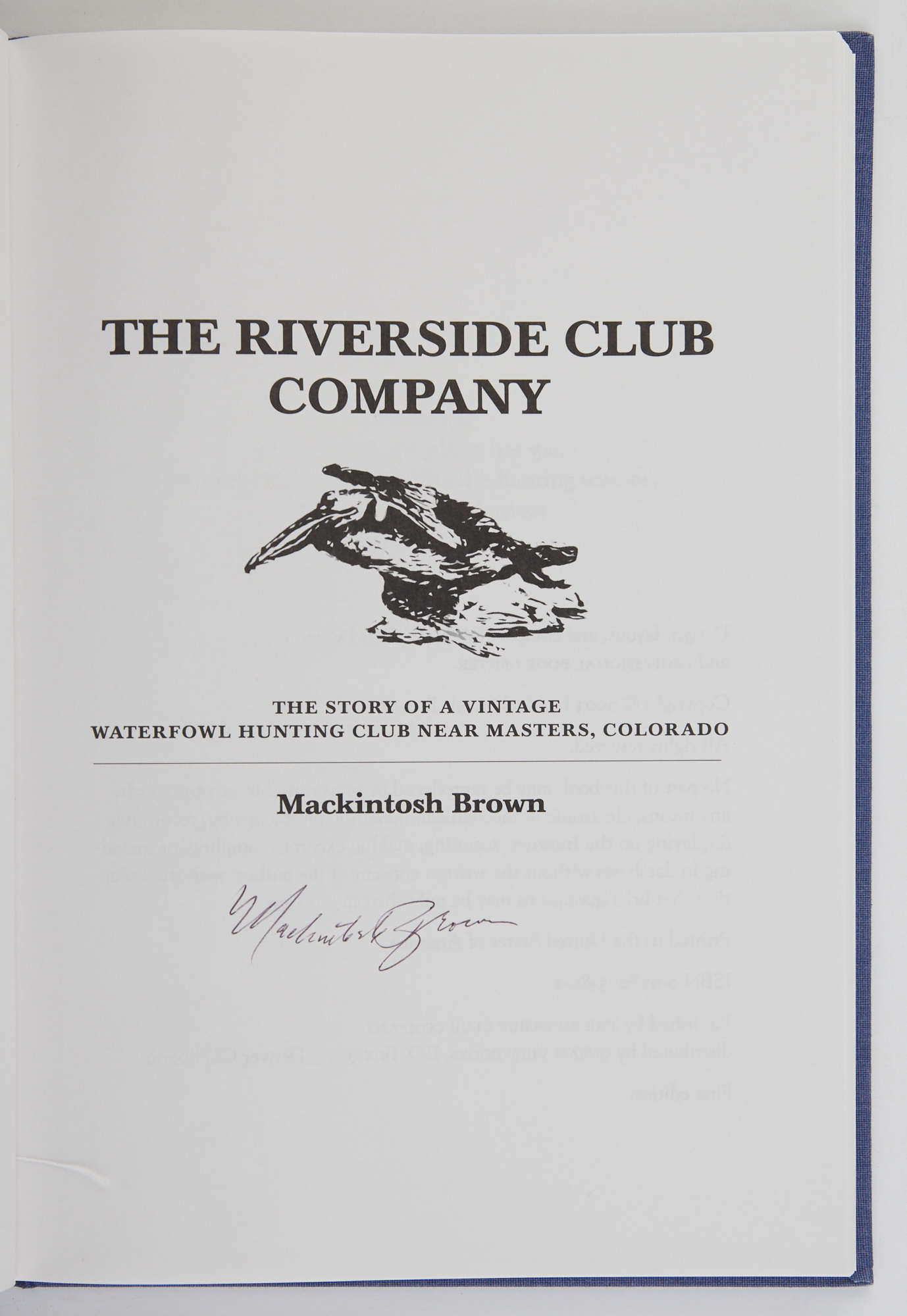 Lot image - BROWN, MACKINTOSH  The Riverside Club Company. The story of a vintage waterfowl hunting club near Masters, Colorado.