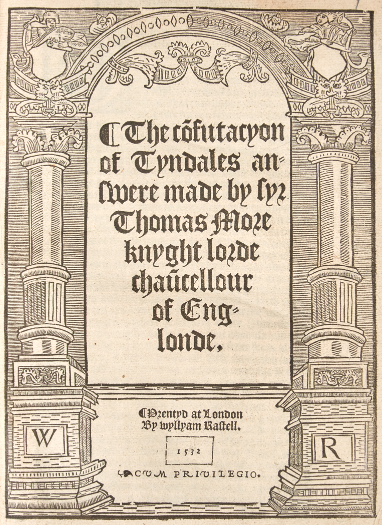 Lot image - MORE, THOMAS, Sir, Saint  The co[n]futacyon of Tyndales answere made by syr Thomas More knyght lorde chau[n]cellour of Englonde.