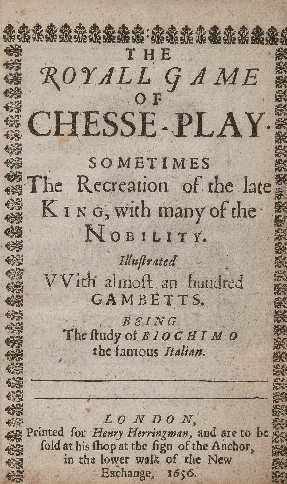 Lot image - [GRECO, GIOACHINO; BEALE, FRANCIS-trans.]  The royall game of chesse-play. Sometimes the recreation of the late King, with many of the nobility. Illustrated with almost an hundred gambetts. Being the study of Biochimo the famous Italian.