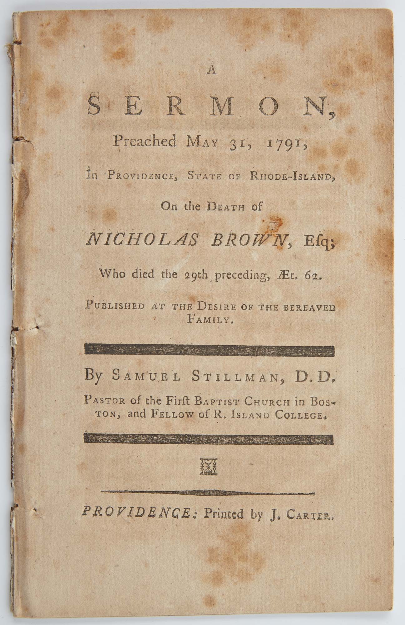 Lot image - STILLMAN, SAMUEL  A Sermon, Preached May 31, 1791, In Providence, State of Rhode-Island, On the Death of Nicholas Brown, Esq...