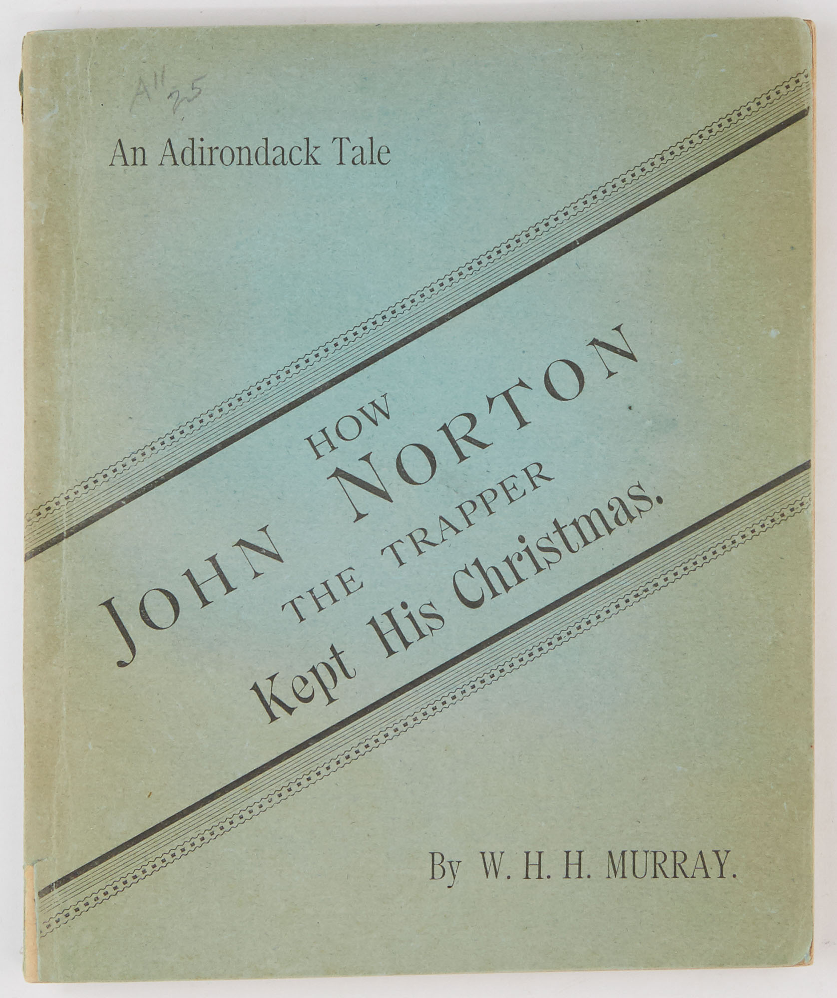 Lot image - [ADIRONDACKS]  MURRAY, W. H. H. How John Norton the Trapper Kept His Christmas.