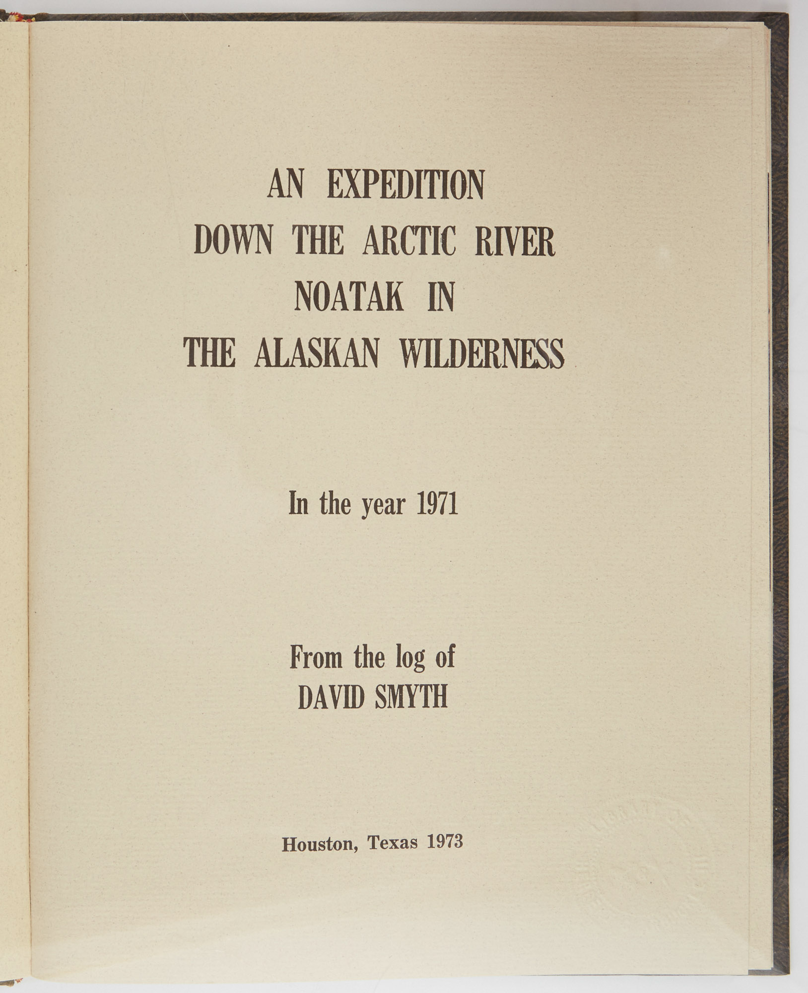 Lot image - [ALASKA]  SMYTH, DAVID. An Expedition down the Arctic River Noatak in the Alaskan Wilderness. In the year 1971. From the log of David Smyth.