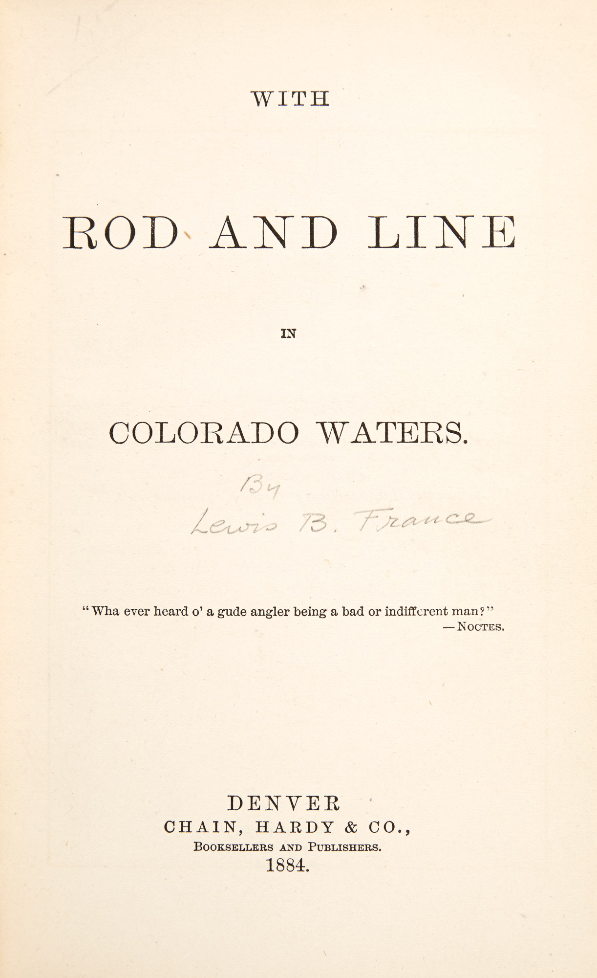 Lot image - [COLORADO ANGLING-FRANCE, LEWIS B.]  With Rod and Line in Colorado Waters.