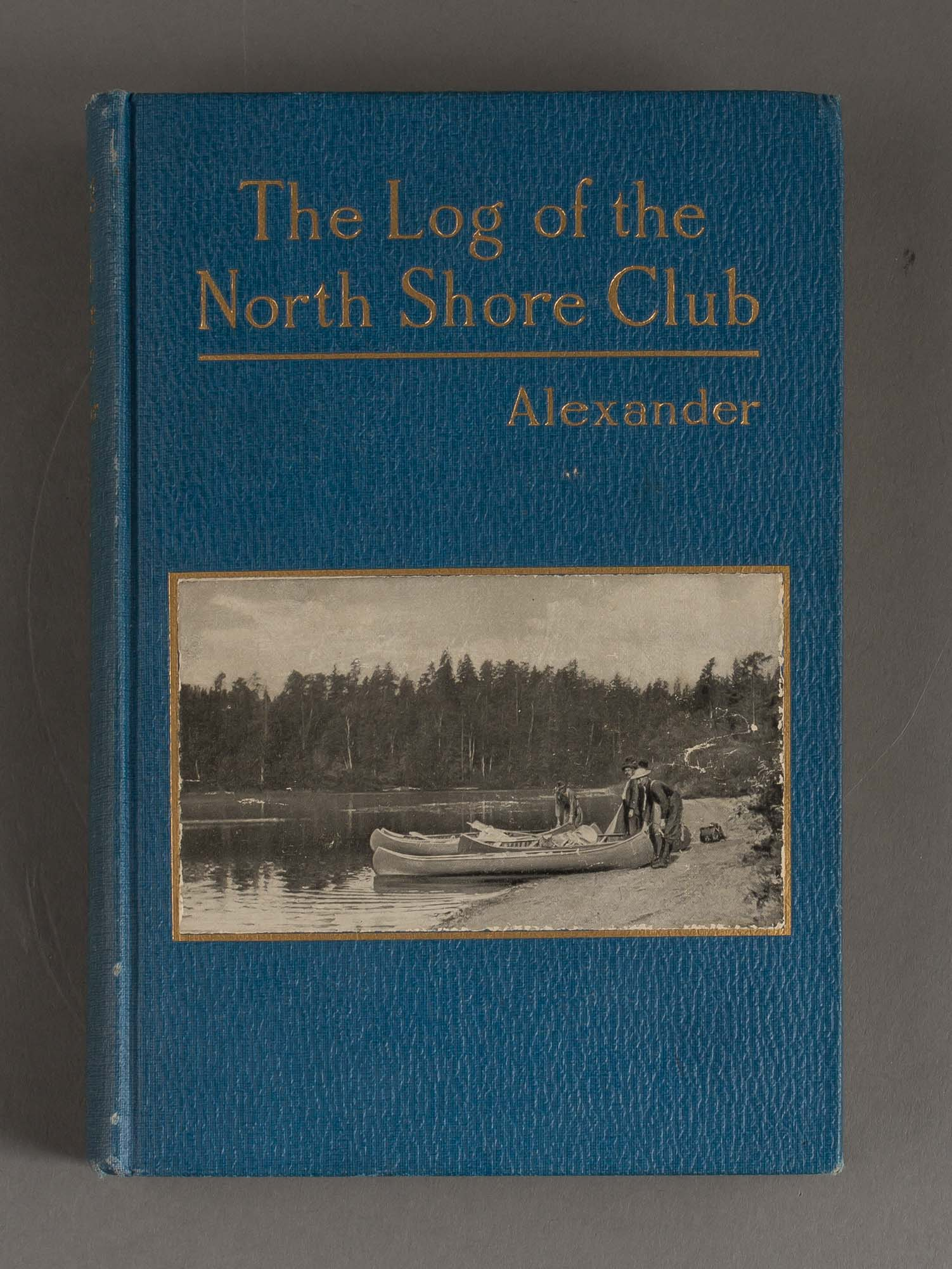 Lot image - ALEXANDER, KIRKLAND B.  The Log of the North Shore Club. Paddle and Portage on the Hundred Trout Rivers of Lake Superior.