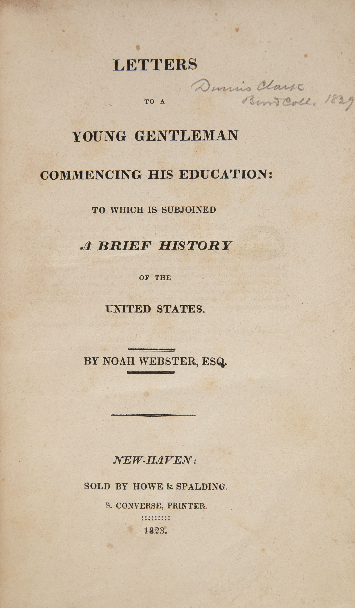 Lot image - WEBSTER, NOAH  Letters to a Young Gentleman Commencing His Education: to which is subjoined A Brief History of the United States.