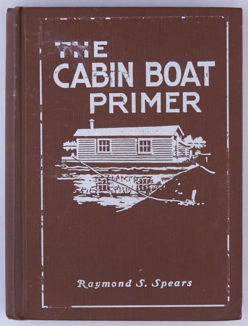 [MISSISSIPPI RIVER]  SPEARS, RAYMOND S. The Cabin Boat Primer. Containing Descriptions and Diagrams, Photographs and Chapters on the Construction, Navigation and Use of House-Boats for Pleasure and Profit.