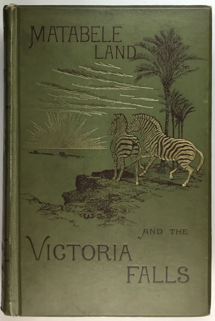 OATES, FRANK and OATES, C. G., ed.  Matabele Land and Victoria Falls. A Naturalist's Wanderings in the Interior of South Africa.