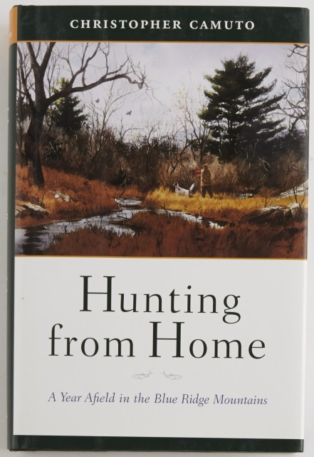CAMUTO, CHRISTOPHER  Hunting from Home. A Year Afield in the Blue Ridge Mountains.