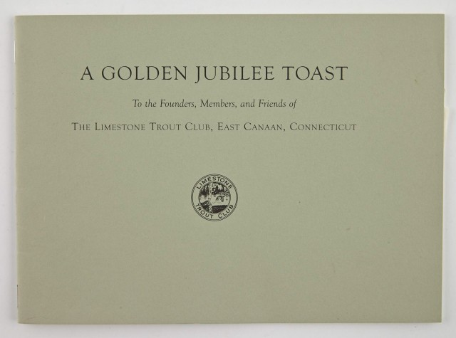 [ANGLING CLUB]  A Golden Jubilee Toast To the Founders, Members and Friends of The Limestone Trout Club, East Canaan, Connecticut 1957-2007.