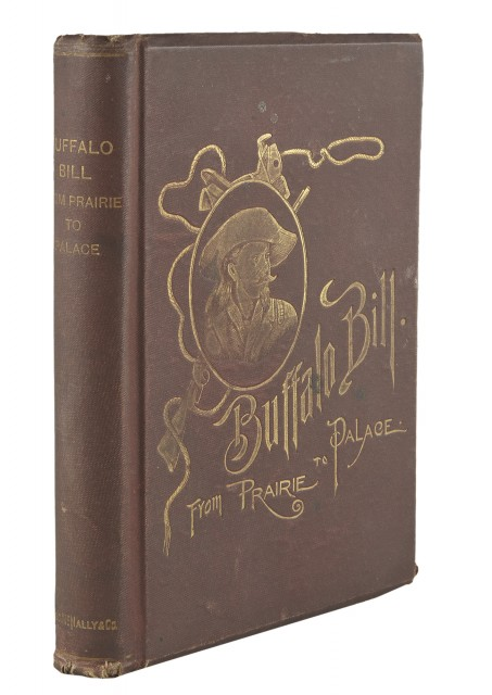 "[BUFFALO BILL]  BURKE, JOHN M. (""Arizona John""). ""Buffalo Bill"" from Prairie to Palace. An Authentic History of the Wild West."