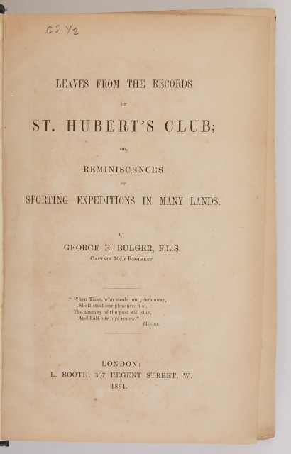 BULGER, GEORGE E.  Leaves from the Records of St. Hubert's Club; or, Reminiscences of Sporting Expeditions in Many Lands.