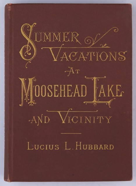 HUBBARD, LUCIUS L.  Summer Vacations at Moosehead Lake and Vicinity. A Practical Guide-Book for Tourists...