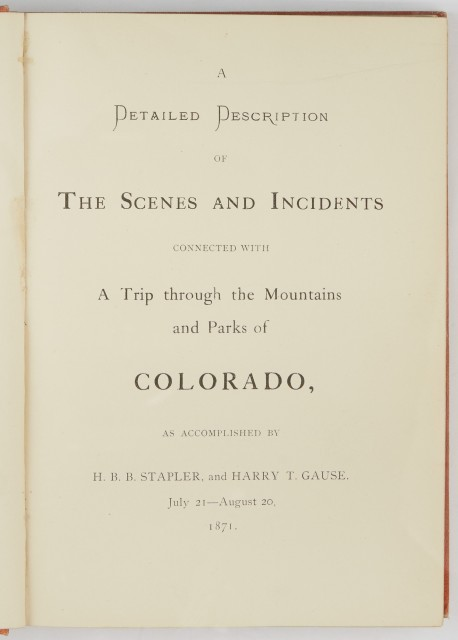 [COLORADO]  GAUSE, HENRY T. & STAPLER, H. B. B. A Detailed Description of The Scenes and Incidents connected with A Trip through the Mountains and Parks of Colorado, as accomplished by H. B. B. Stapler, and Harry T. Gause. July 21-August 20, 1871.