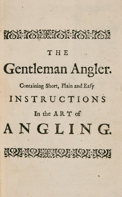 [ANGLING] The Gentleman Angler. Containing short, plain and easy instructions,