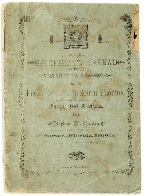 [FLORIDA-STREETER/LITCHFIELD COPY] CARSON, STEPHEN W. Sportsman's Manual and Sketch Book of Frontier Life in South Florida. A P...