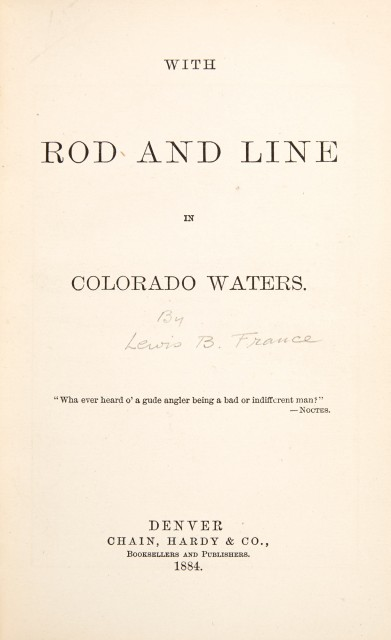 [COLORADO ANGLING-FRANCE, LEWIS B.]  With Rod and Line in Colorado Waters.