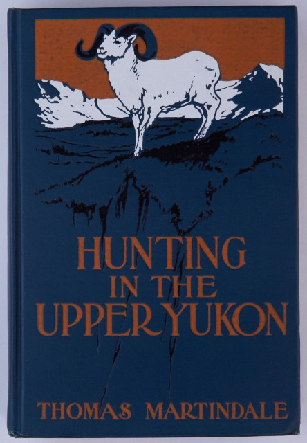 [ALASKAN YUKON]  MARTINDALE, THOMAS. Hunting in the Upper Yukon.