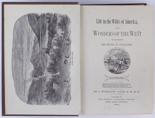 AYER, I. WINSLOW  Life in the Wilds of America, and Wonders of the West in and beyond the bounds of civilization.