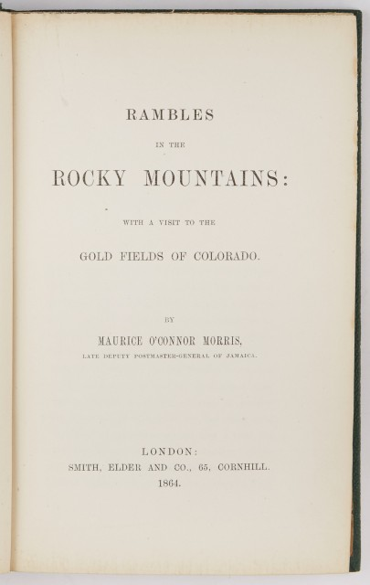 [ROCKIES/COLORADO GOLD RUSH]  MORRIS, MAURICE O'CONNOR. Rambles in the Rocky Mountains: With a Visit to the Gold Fields of Colorado.