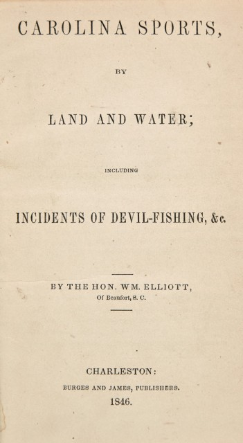 ELLIOTT, WILLIAM  Carolina Sports, by Land and Water; including incidents of devil-fishing.