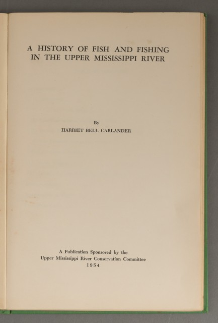 CARLANDER, HARRIET BELL  A History of Fish and Fishing in the Upper Mississippi River.